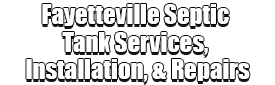 Fayetteville Septic Tank Services, Installation, & Repairs Logo-We offer Septic Service & Repairs, Septic Tank Installations, Septic Tank Cleaning, Commercial, Septic System, Drain Cleaning, Line Snaking, Portable Toilet, Grease Trap Pumping & Cleaning, Septic Tank Pumping, Sewage Pump, Sewer Line Repair, Septic Tank Replacement, Septic Maintenance, Sewer Line Replacement, Porta Potty Rentals